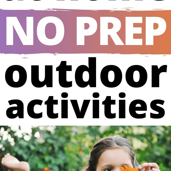50+ No-Prep, Easy Outdoor Activities For Kids
