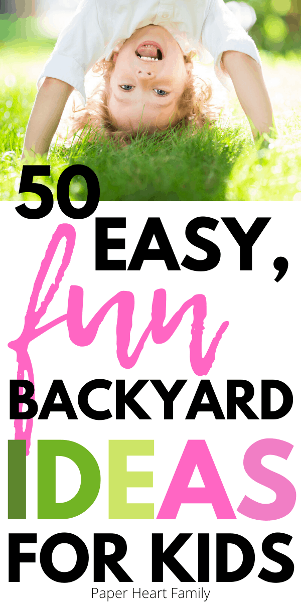 Quick, easy and fun backyard ideas for kids. A post full of more than 50 awesome games and activities.